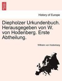 Diepholzer Urkundenbuch. Herausgegeben Von W. Von Hodenberg. Erste Abtheilung.