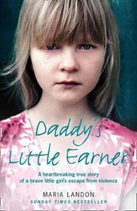 Daddys little earner - a heartbreaking true story of a brave little girls e