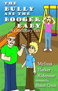 The Bully and the Booger Baby: A Cautionary Tale