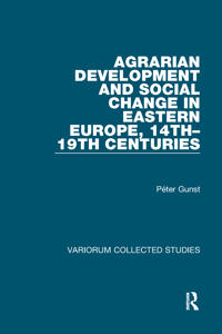 Agrarian Development and Social Change in Eastern Europe, 14Th-19th Centuries