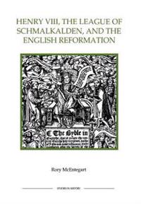 Henry Viii, the League of Schmalkalden, and the English Reformation
