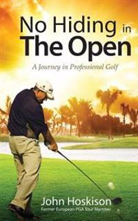 No Hiding In The Open A Journey In Professional Golf