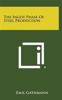 The Ingot Phase of Steel Production