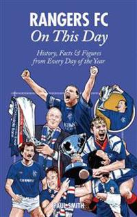 Rangers on This Day: History, Facts & Figures from Every Day of the Year