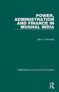 Power, Administration and Finance in Mughal India