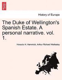 The Duke of Wellington's Spanish Estate. a Personal Narrative. Vol. 1.