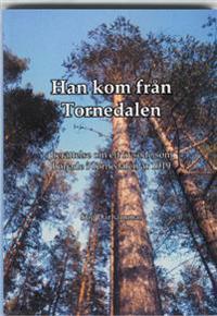 Han kom från Tornedalen : berättelse om ett livsöde som började i Tornedalen 1919