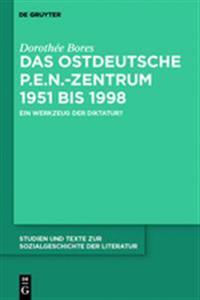 Das Ostdeutsche P.E.N.-Zentrum 1951 Bis 1998: Ein Werkzeug der Diktatur?