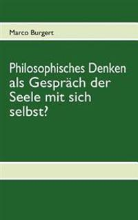 Philosophisches Denken ALS Gespr Ch Der Seele Mit Sich Selbst?