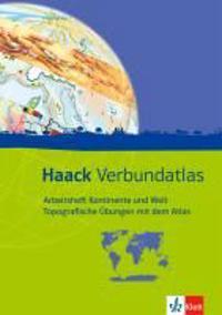 Haack Verbundatlas. Arbeitsheft Kontinente und Welt - Topografische Übungen mit dem Atlas