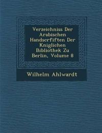 Verzeichniss Der Arabischen Handscrfiften Der K¿niglichen Bibliothek Zu Berlin, Volume 8