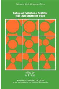 Testing and Evaluation of Solidified High Level Radioactive Waste