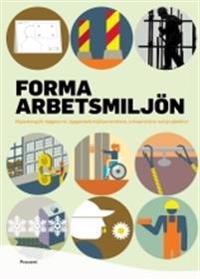 Forma arbetsmiljön : vägledning för byggherrar, byggarbetsmiljösamordnare, entreprenörer och projektörer