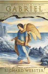 Gabriel: Comunicándose Con El Arcángel Para La Inspiración y La Reconciliación