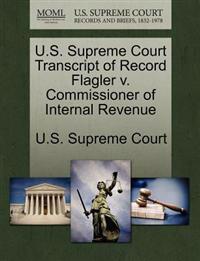 U.S. Supreme Court Transcript of Record Flagler V. Commissioner of Internal Revenue