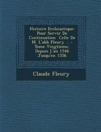 Histoire Eccl¿siastique: Pour Servir De Continuation ¿ Celle De M. L'abb¿ Fleury ... : Tome Vingtieme, Depuis L'an 1546 Jusqu'en 1556