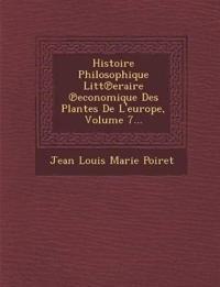 Histoire Philosophique Litt Eraire Economique Des Plantes de L'Europe, Volume 7...