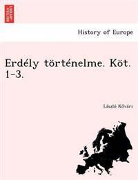 Erdely Tortenelme. Kot. 1-3.