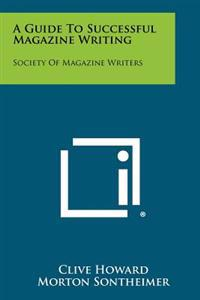 A Guide to Successful Magazine Writing: Society of Magazine Writers