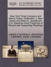 New York Times Company and Myron Farber, Petitioners, V. New Jersey and Mario E. Jascalevich. U.S. Supreme Court Transcript of Record with Supporting Pleadings