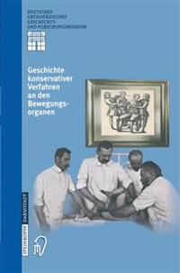 Geschichte Konservativer Verfahren an Den Bewegungsorganen