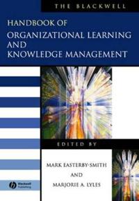 The Blackwell Handbook of Organizational Learning and Knowledge Management