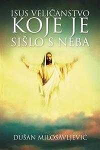Isus Velieanstvo Koje Je Sislo S Neba