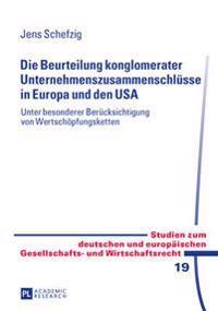 Die Beurteilung Konglomerater Unternehmenszusammenschluesse in Europa Und Den USA: Unter Besonderer Beruecksichtigung Von Wertschoepfungsketten