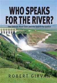 Who Speaks for the River?: The Oldman River Dam and the Search for Justice