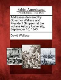 Addresses Delivered by Governor Wallace and President Simpson at the Indiana Asbury University, September 16, 1840.