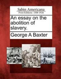 An Essay on the Abolition of Slavery.
