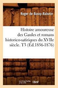 Histoire Amoureuse Des Gaules Et Romans Historico-Satiriques Du Xviie Si cle. T3 ( d.1856-1876)