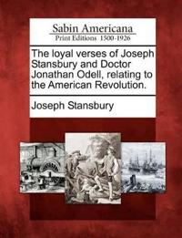 The Loyal Verses of Joseph Stansbury and Doctor Jonathan Odell, Relating to the American Revolution.