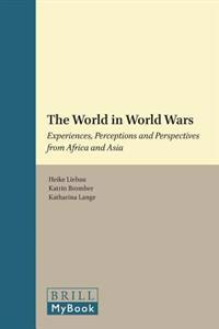 The World in World Wars: Experiences, Perceptions and Perspectives from Africa and Asia