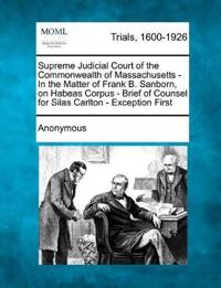 Supreme Judicial Court of the Commonwealth of Massachusetts - In the Matter of Frank B. Sanborn, on Habeas Corpus - Brief of Counsel for Silas Carlton