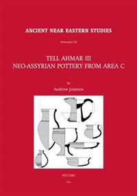 Tell Ahmar III. Neo-Assyrian Pottery from Area C: Neo-Assyrian Pottery from Area C