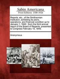 Reports, Etc., of the Smithsonian Institution, Exhibiting Its Plans, Operations, and Financial Condition Up to January 1, 1849