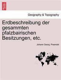 Erdbeschreibung Der Gesammten Pfalzbairischen Besitzungen, Etc.