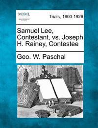 Samuel Lee, Contestant, vs. Joseph H. Rainey, Contestee