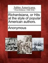 Richardsiana, or Hits at the Style of Popular American Authors.