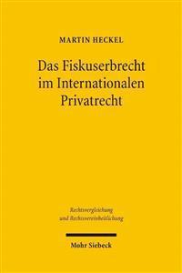 Das Fiskuserbrecht Im Internationalen Privatrecht: Eine Rechtsvergleichende Untersuchung Im Hinblick Auf Ein Kunftiges Europaisches Erbkollisionsrecht