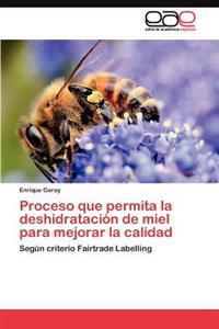Proceso Que Permita La Deshidratacion de Miel Para Mejorar La Calidad