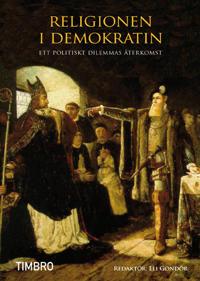 Religionen i demokratin : ett politiskt dilemmas återkomst