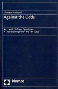 Against the Odds: Successful Un Peace Operations - A Theoretical Argument and Two Cases