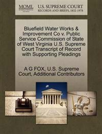 Bluefield Water Works & Improvement Co V. Public Service Commission of State of West Virginia U.S. Supreme Court Transcript of Record with Supporting Pleadings