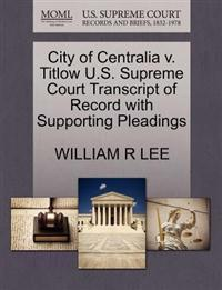 City of Centralia V. Titlow U.S. Supreme Court Transcript of Record with Supporting Pleadings