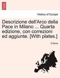 Descrizione Dell'arco Della Pace in Milano ... Quarta Edizione, Con Correzioni Ed Aggiunte. [With Plates.]