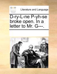 D-Ry-L-Ne P-Yh-Se Broke Open. in a Letter to Mr. G---.