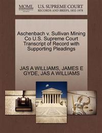 Aschenbach V. Sullivan Mining Co U.S. Supreme Court Transcript of Record with Supporting Pleadings