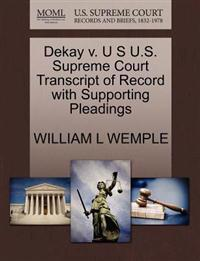 Dekay V. U S U.S. Supreme Court Transcript of Record with Supporting Pleadings
